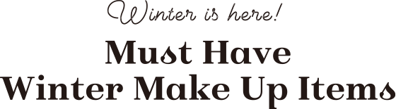 Winter is here! Must Have Winter Make Up Items
