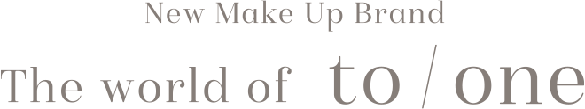 New Make Up Brand The world of to/one